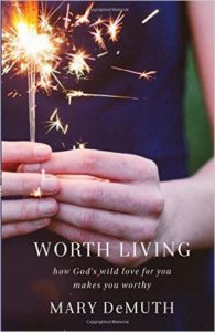 Worth Living Mary DeMuth