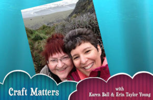 Craft Matters with Karen Ball & Erin Taylor Young