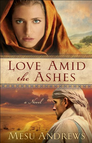 Love Amid the Ashes by Mesu Andrews