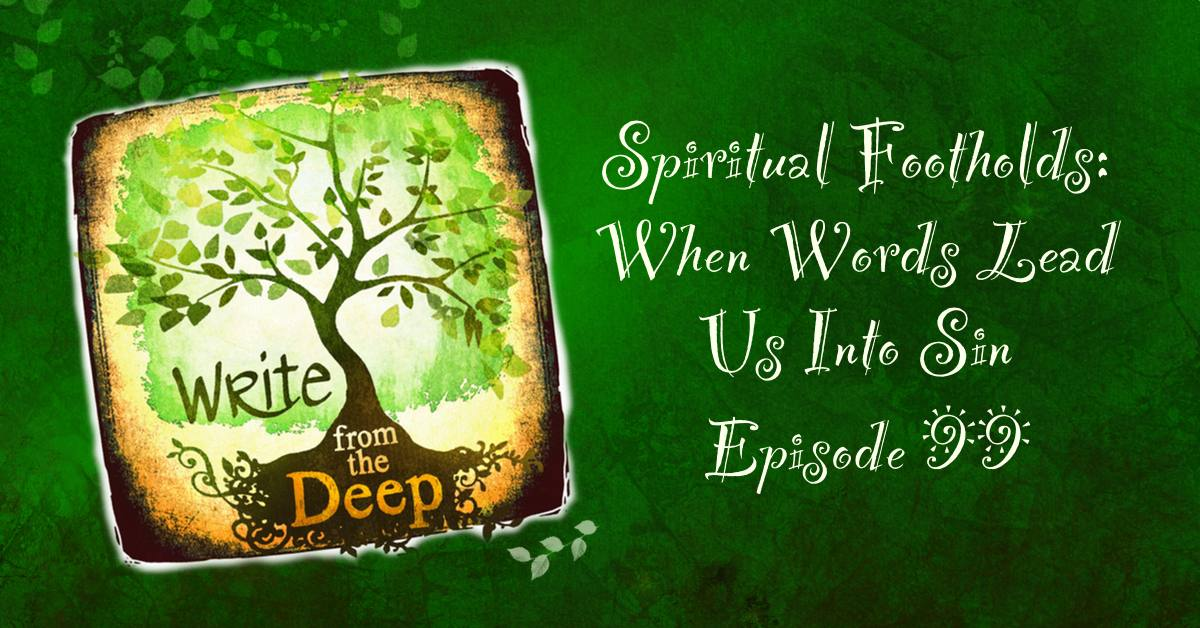 Spiritual Footholds: When Words Lead Us Into Sin - Write from the Deep