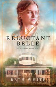The Reluctant Belle by Beth White
