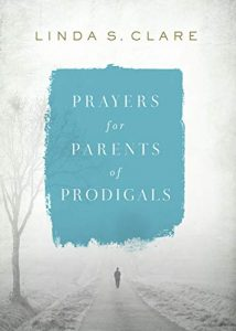 Prayers for Parents of Prodigals by Linda S. Clare