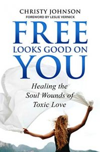 Free Looks Good on You Healing the Soul Wounds of Toxic Love by Christy Johnson