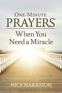 One Minute Prayers When You Need a Miracle by Nick Harrison