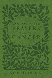 One Minute Prayers for Those with Cancer by Nick Harrison