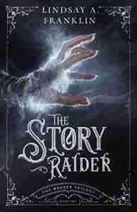 The Story Raider by Lindsay A Franklin